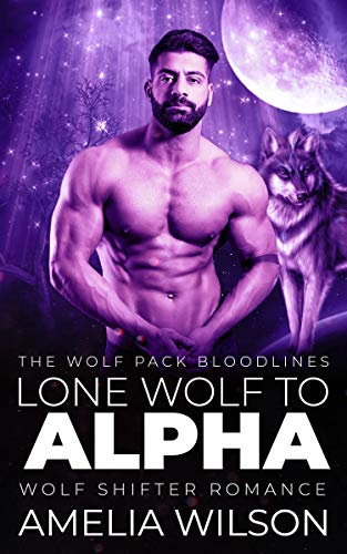 Lone Wolf to Alpha: Wolf Shifter Romance (The Wolf Pack Bloodlines Book 1)