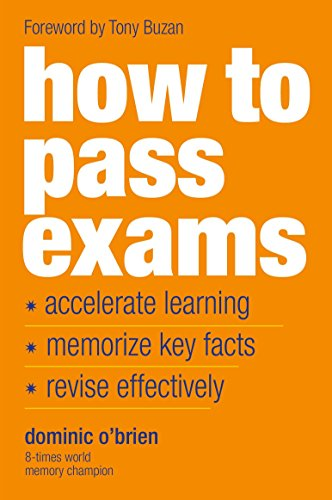 How To Pass Exams: Accelerate Your Learning, Memorise Key Facts, Revise Effectively by Brand: Duncan Baird Publishers
