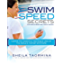 Swim Speed Secrets for Swimmers and Triathletes: Master the Freestyle Technique Used by the World's Fastest Swimmers (Swim Speed Series)