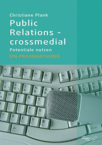 Public Relations - crossmedial: Potentiale nutzen - Ein Praxisratgeber Taschenbuch – 1. Mai 2011 Christiane Plank Falkenberg Viola 393782247X