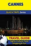 Cannes Travel Guide (Quick Trips Series): Sights, Culture, Food, Shopping & Fun