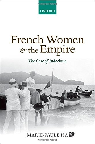 French Women and the Empire: The Case of Indochina by Oxford University Press
