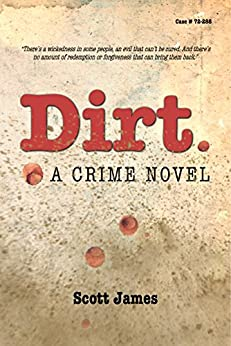 Dirt: A Crime Novel by [James, Scott]