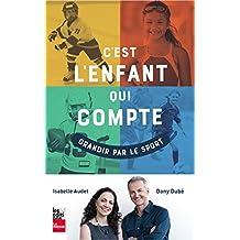 C'est l'enfant qui compte: Grandir par le sport (French Edition)