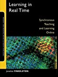 Learning in Real Time: Synchronous Teaching and Learning Online by Jonathan E. Finkelstein (2006-07-21)