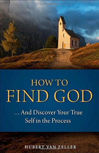 How to Find God...and Discover Your True Self in the Process: A Handbook for Christians
