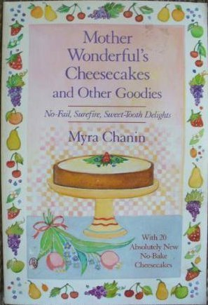 Mother Wonderful's Cheesecakes and Other Goodies: With 20 Absolutely New No-Bake Cheesecakes (New Cheesecake)