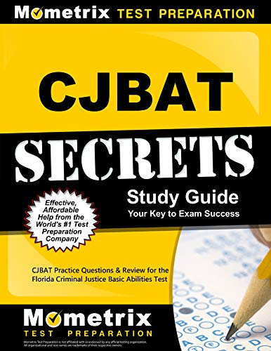CJBAT Secrets Study Guide: CJBAT Practice Questions and Review for the Florida Criminal Justice Basic Abilities Test (45 Best Small Business Opportunities)