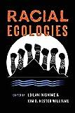 Racial Ecologies