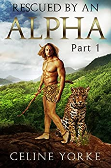Rescued By An Alpha Part 1 - A Paranormal Romance by [Yorke, Celine]