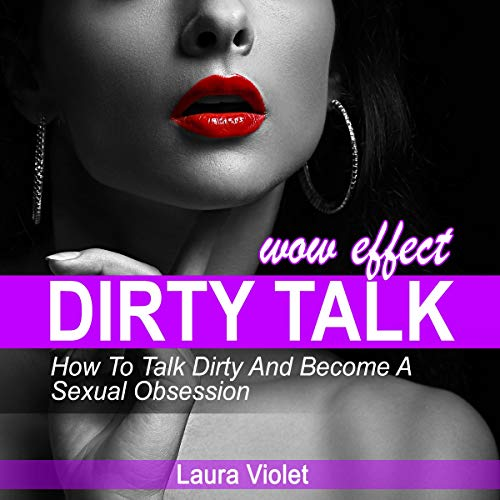 Dirty-Talk-Wow-Effect-How-to-Talk-Dirty-Become-His-Sexual-Obsession-How-to-Talk-Dirty-and-Dirty-Talking