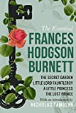 The Essential Frances Hodgson Burnett: The Secret Garden, Little Lord Fauntleroy, A Little Princess, and The Lost Prince with an Introduction by Nicholas Tamblyn