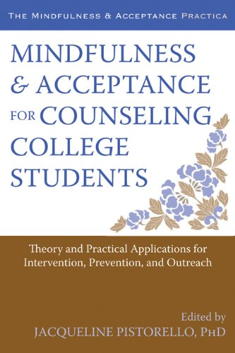 Mindfulness and Acceptance for Counseling College Students: Theory and Practical Applications for Intervention, Prevention, and Outreach (The Context Press Mindfulness and Acceptance Practica Series)