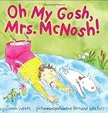 Oh My Gosh, Mrs. McNosh!, Sarah Weeks, 0694012041