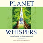 Planet Whispers: Wisdom from Soul Travelers Around the World | Sophia Fairchild