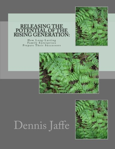 Releasing the Potential of the Rising Generation: How Long-Lasting Family Enterprises Prepare Their Successors (A Generation Rising)
