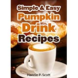 Simple & Easy Pumpkin Drink Recipes: 20 Pumpkin Drink Recipes - Quick and Easy Pumpkin Drink Recipe Cookbook (Quick and Easy Cooking Series)