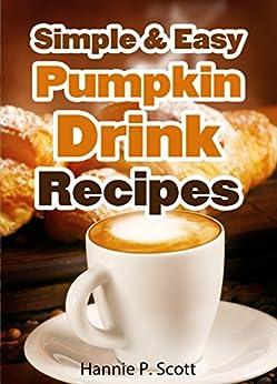 Simple & Easy Pumpkin Drink Recipes (2014 Edition) by [Scott, Hannie P.]
