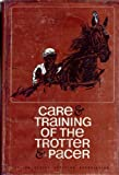 Care and Training of the Trotter and Pacer, James C. Harrison, 0686206185
