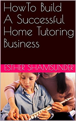 HowTo Build A Successful Home Tutoring Business