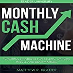 Monthly Cash Machine: Powerful Strategies for Selling Options in Bull and Bear Markets | Matthew R. Kratter