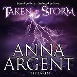 Taken by Storm: The Taken, Book 1   Anna Argent