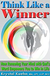 Think Like a Winner: How Renewing Your Mind with God's Word Empowers You to Win in Life (English Edition)