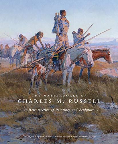 The Masterworks of Charles M. Russell: A Retrospective of Paintings and Sculpture (Volume 6) (The Charles M. Russell Center Series on Art and Photography of the American West) from University of Oklahoma Press