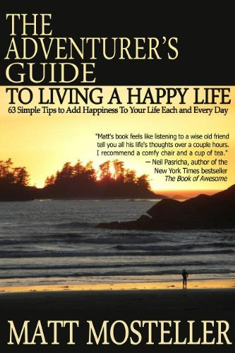 The Adventurer's Guide to Living a Happy Life: 63 Simple Tips to Add Happiness to Your Life Each and Every Day PDF