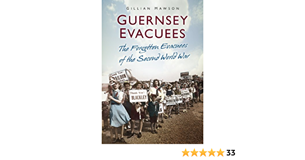 Guernsey Evacuees The Forgotten Evacuees Of The Second World War By Gillian Mawson