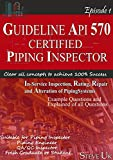 GUIDELINE TO API 570 CERTIFIED PIPING INSPECTOR: API 570 PIPING INSPECTOR (Episode1)