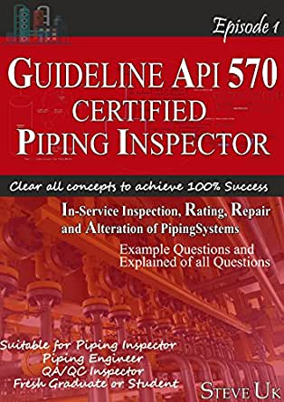 GUIDELINE TO API 570 CERTIFIED PIPING INSPECTOR: API 570