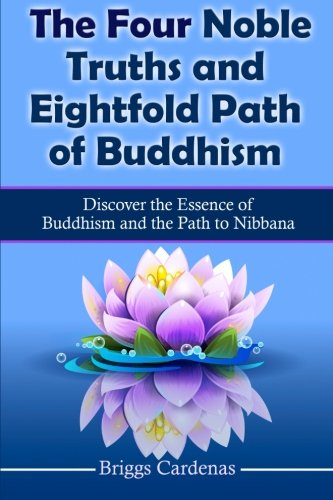 - The Four Noble Truths and Eightfold Path of Buddhism: Discover the Essence of Buddhism and the Path to Nibbana