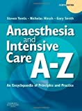 img - for Anaesthesia and Intensive Care A-Z: An Encyclopedia of Principles and Practice, 4e by Yentis BSc MBBS MD MA FRCA, Steven M., Hirsch MBBS FRCA FRCP 4th (fourth) Edition (2009) book / textbook / text book