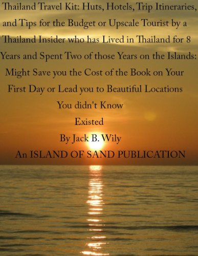 Thailand Travel Kit: Huts, Trip Itineraries, and Tips for the Budget or Upscale Tourist by a Thailand Insider who has lived in Thailand for Eight Years ... Two of Those - Thailand Huts
