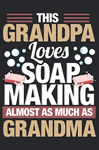 This Grandpa Loves Soap Making Almost As Much As Grandma: Grandfather