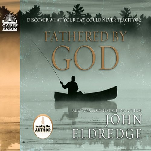 Fathered By God: Discover What Your Dad Could Never Teach You Audiobook [Free Download by Trial] thumbnail