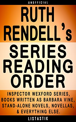 (Ruth Rendell Series Reading Order: Series List - In Order: Inspector Wexford series, Novels written as Barbara Vine, Stand-alone novels, Short story collections, ... (Listastik Series Reading Order Book 29))