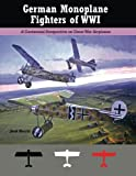 German Monoplane Fighters of WWI: A Centennial Perspective on Great War Airplanes (Great War Aviation Centennial Series)