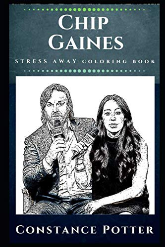 Chip Gaines Stress Away Coloring Book: An Adult Coloring Book Based on The Life of Chip Gaines. (Chip Gaines Stress Away Coloring Books)