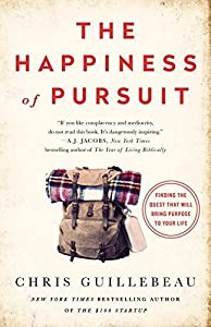 The Happiness of Pursuit: Finding the Quest That Will Bring Purpose to Your Life by Chris Guillebeau (April 05,2016)
