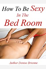 How To Be Sexy In The Bedroom: First Timers To Porn Stars, Bedroom Tricks For Women Kindle Edition