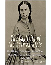 The Captivity of the Oatman Girls: The History of the Young Sisters Who Were Abducted by Native Americans in the 1850s