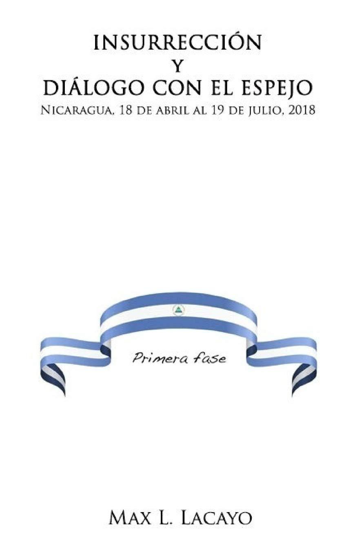 Insurreccion y dialogo con el espejo: Nicaragua, 18 de abril al 19 de  julio, 2018 (Spanish Edition) (Spanish) Paperback – January 10, 2019