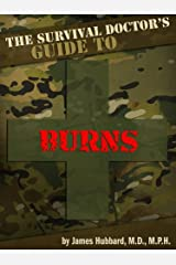 The Survival Doctor's Guide to Burns: What to Do When There Is No Doctor (The Survival Doctor's Guides Book 2) Kindle Edition