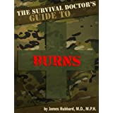 The Survival Doctor's Guide to Burns: What to Do When There Is No Doctor (The Survival Doctor's Guides Book 2)