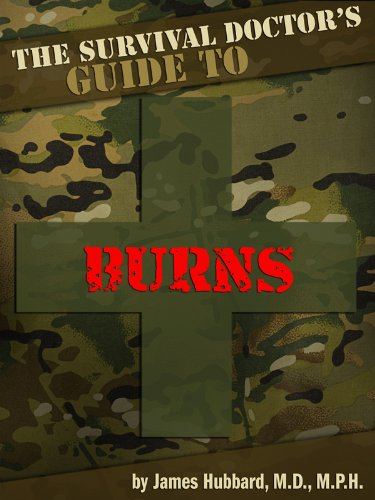 The Survival Doctor's Guide to Burns: What to Do When There Is No Doctor (The Survival Doctor's Guides Book 2) by [Hubbard, James]