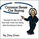 Common Sense Car Buying: Teaching You How to Use Your Head and Not Your Money When Purchasing a Vehicle Audiobook by Joey Simao Narrated by Joey Simao