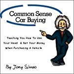 Common Sense Car Buying: Teaching You How to Use Your Head and Not Your Money When Purchasing a Vehicle | Joey Simao