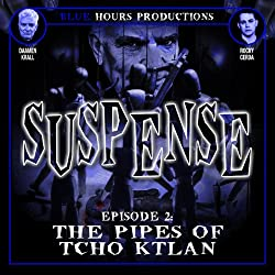 SUSPENSE, Episode 2: The Pipes of Tcho Ktlan
